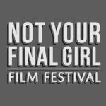 Not Your Final Girl Film Festival